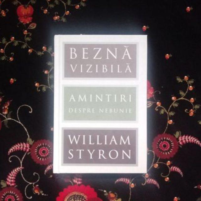"""""""Beznă vizibilă. Amintiri despre nebunie"""": alegerea lui William Styron"""